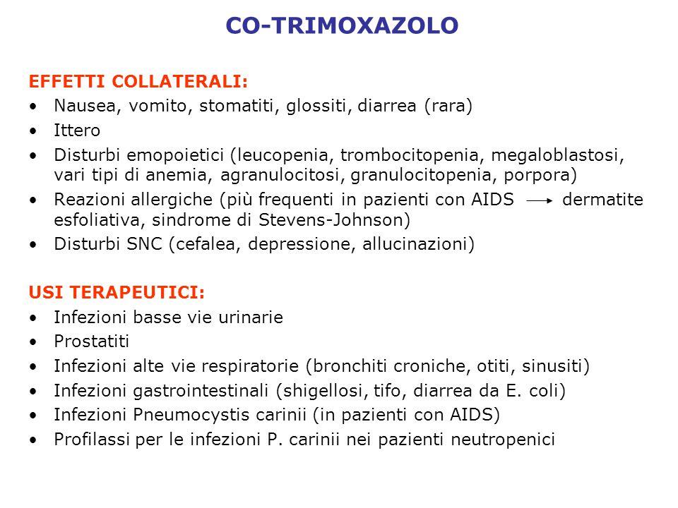 CO-TRIMOXAZOLO EFFETTI COLLATERALI: •Nausea, vomito, stomatiti, glossiti, diarrea (rara) •Ittero •Disturbi emopoietici (leucopenia, trombocitopenia, m