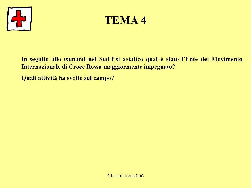 CRI - marzo 2006 TEMA 4 In seguito allo tsunami nel Sud-Est asiatico qual è stato l'Ente del Movimento Internazionale di Croce Rossa maggiormente impegnato.