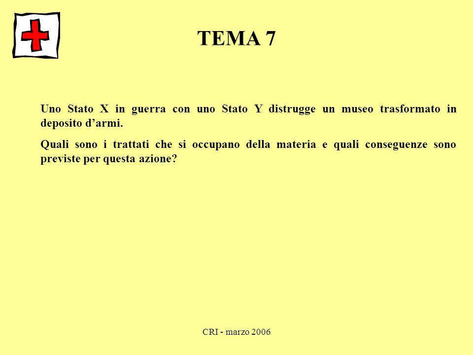CRI - marzo 2006 TEMA 7 Uno Stato X in guerra con uno Stato Y distrugge un museo trasformato in deposito d'armi. Quali sono i trattati che si occupano