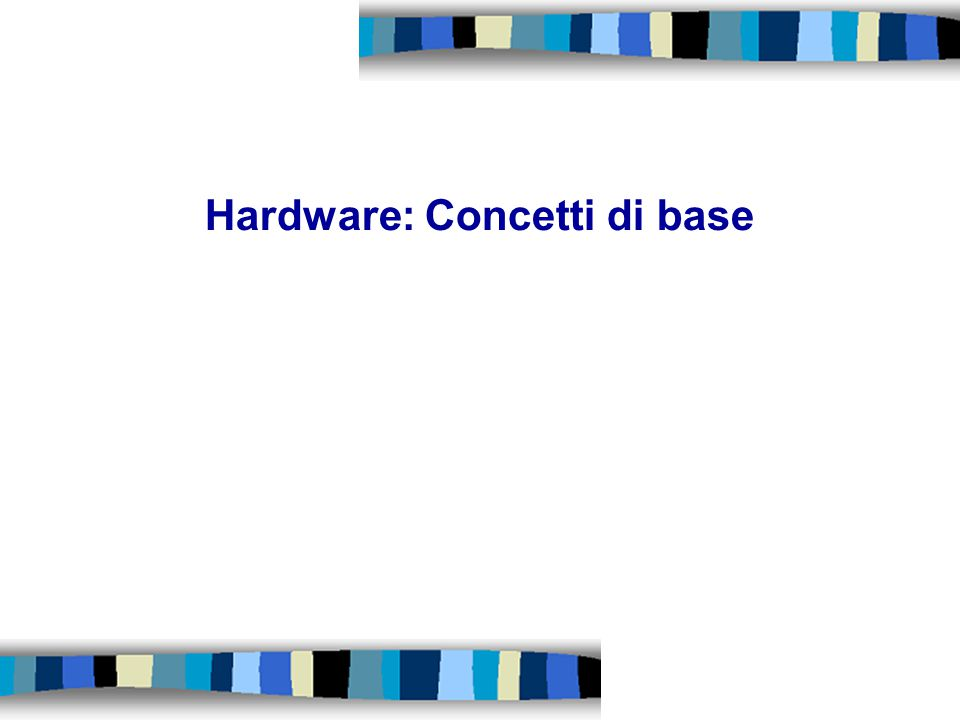 Hardware: Concetti di base
