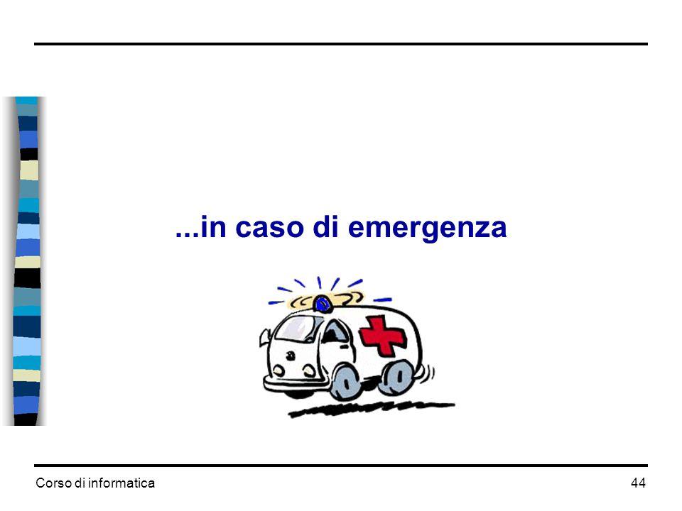 Corso di informatica44...in caso di emergenza
