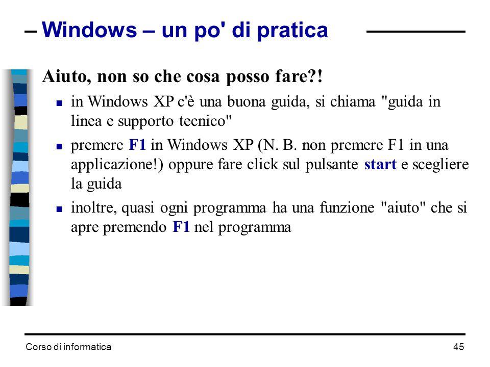 Corso di informatica45 Windows – un po' di pratica Aiuto, non so che cosa posso fare?!  in Windows XP c'è una buona guida, si chiama