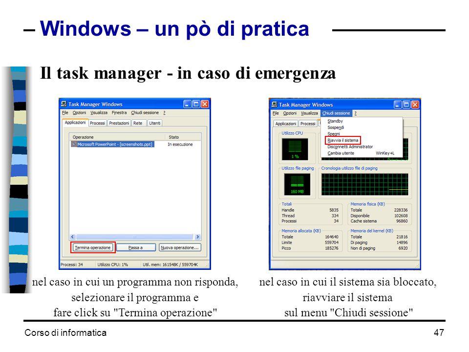 Corso di informatica47 Windows – un pò di pratica Il task manager - in caso di emergenza nel caso in cui un programma non risponda, selezionare il pro