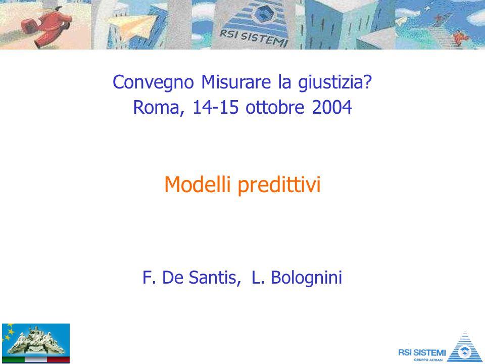 Modelli predittivi F. De Santis, L. Bolognini Convegno Misurare la giustizia? Roma, 14-15 ottobre 2004