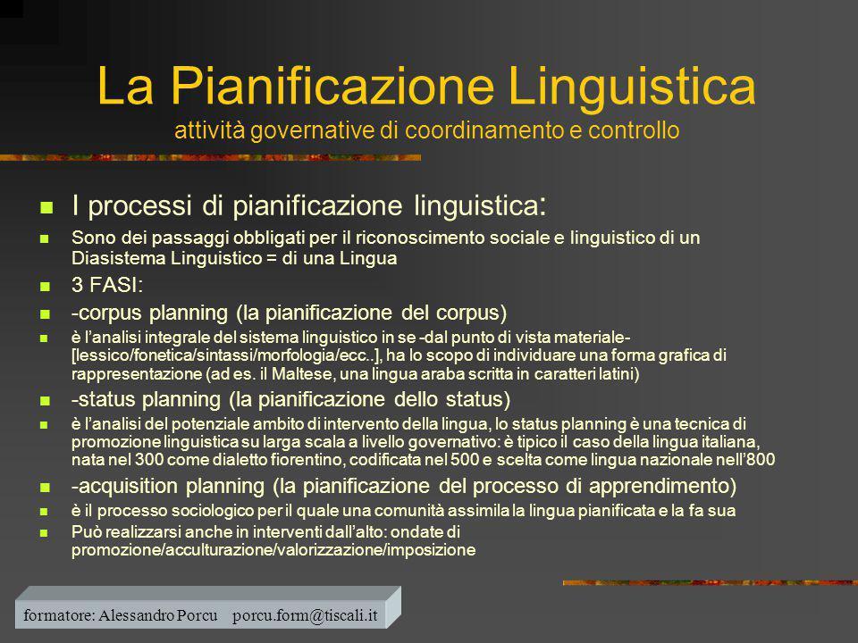 La Pianificazione Linguistica attività governative di coordinamento e controllo  I processi di pianificazione linguistica :  Sono dei passaggi obbli