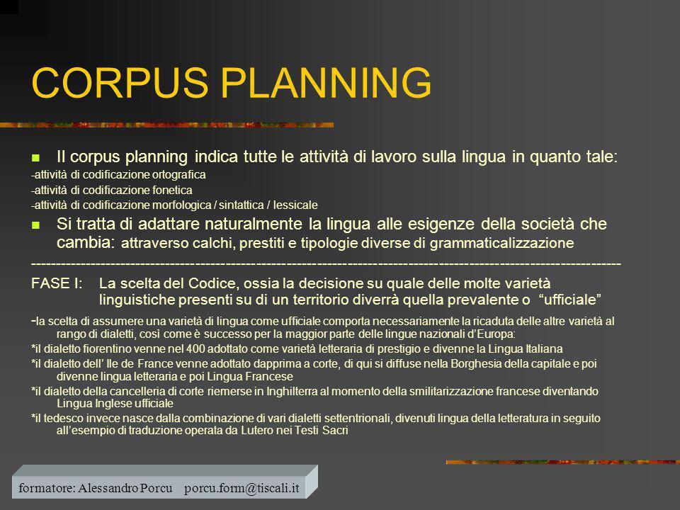 CORPUS PLANNING  Il corpus planning indica tutte le attività di lavoro sulla lingua in quanto tale: -attività di codificazione ortografica -attività
