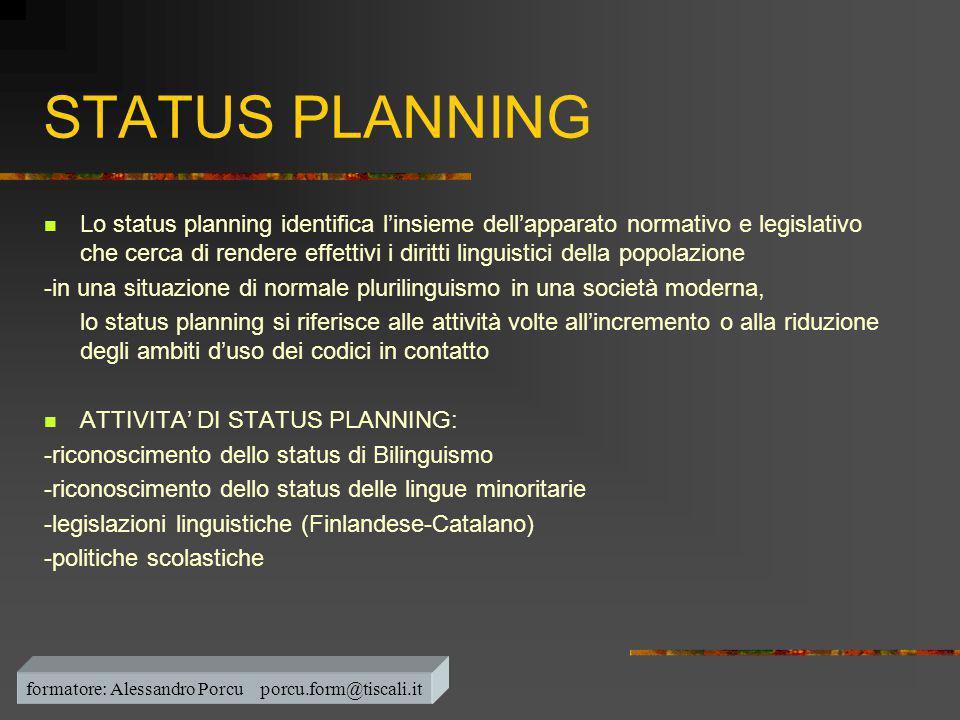 STATUS PLANNING  Lo status planning identifica l'insieme dell'apparato normativo e legislativo che cerca di rendere effettivi i diritti linguistici d