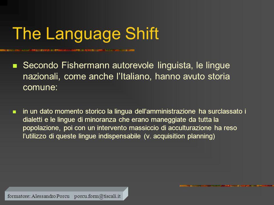 The Language Shift  Secondo Fishermann autorevole linguista, le lingue nazionali, come anche l'Italiano, hanno avuto storia comune:  in un dato mome
