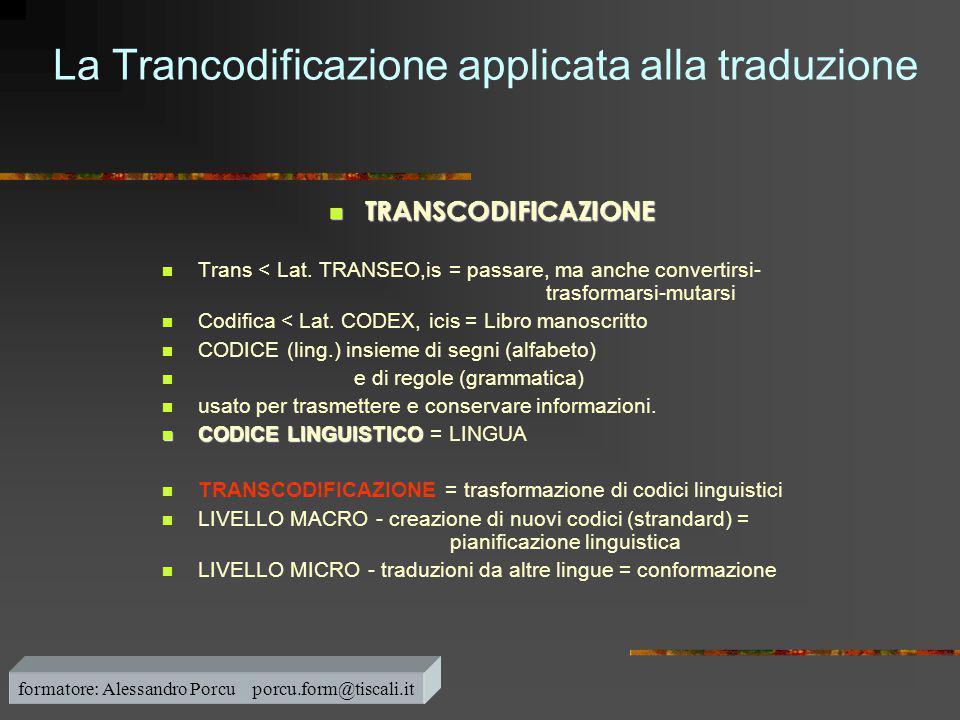 La Trancodificazione applicata alla traduzione  TRANSCODIFICAZIONE  Trans < Lat. TRANSEO,is = passare, ma anche convertirsi- trasformarsi-mutarsi 