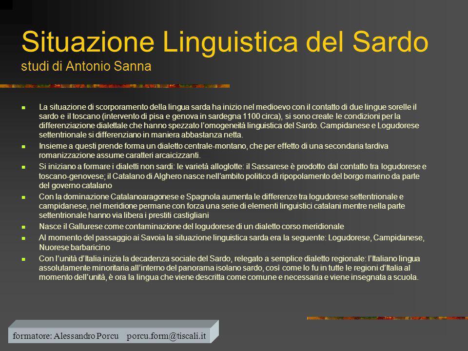 Situazione Linguistica del Sardo studi di Antonio Sanna  La situazione di scorporamento della lingua sarda ha inizio nel medioevo con il contatto di