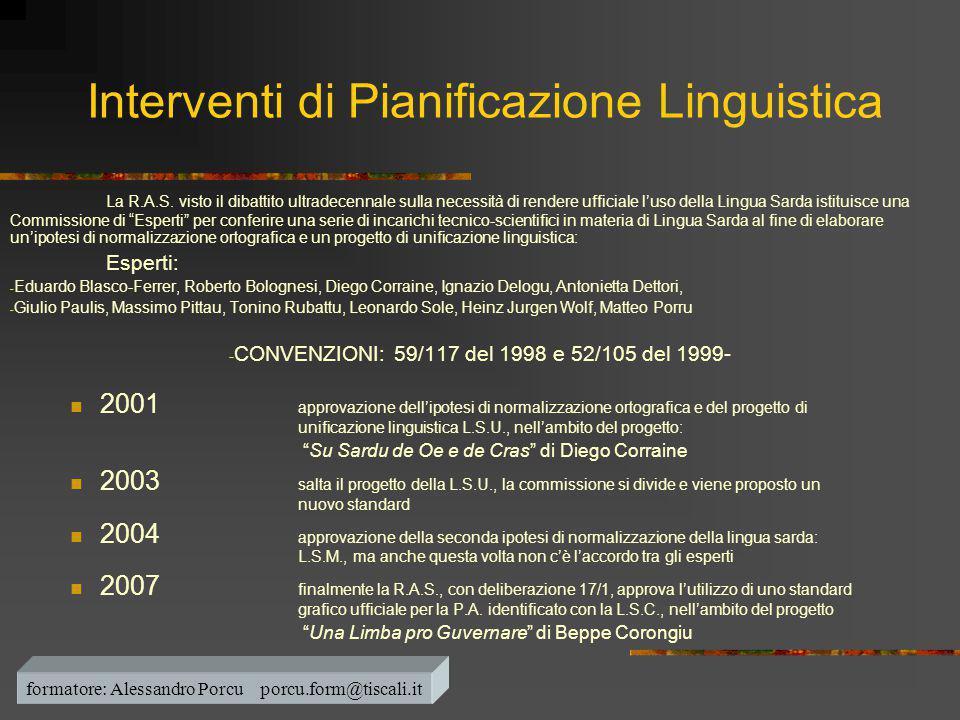 Interventi di Pianificazione Linguistica La R.A.S. visto il dibattito ultradecennale sulla necessità di rendere ufficiale l'uso della Lingua Sarda ist