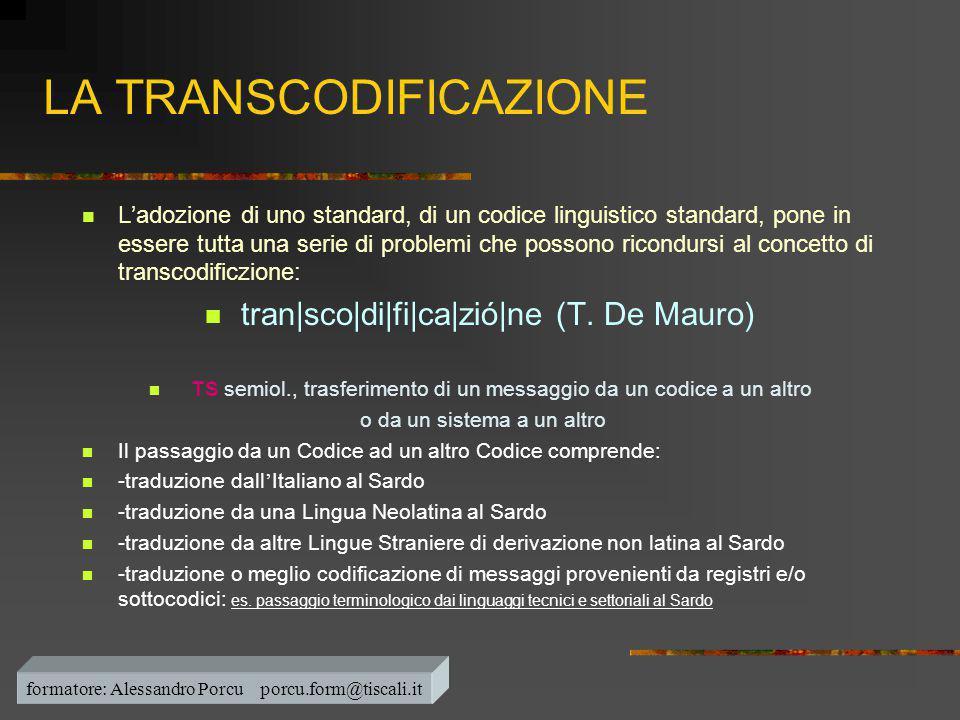 LA TRANSCODIFICAZIONE  L'adozione di uno standard, di un codice linguistico standard, pone in essere tutta una serie di problemi che possono ricondur