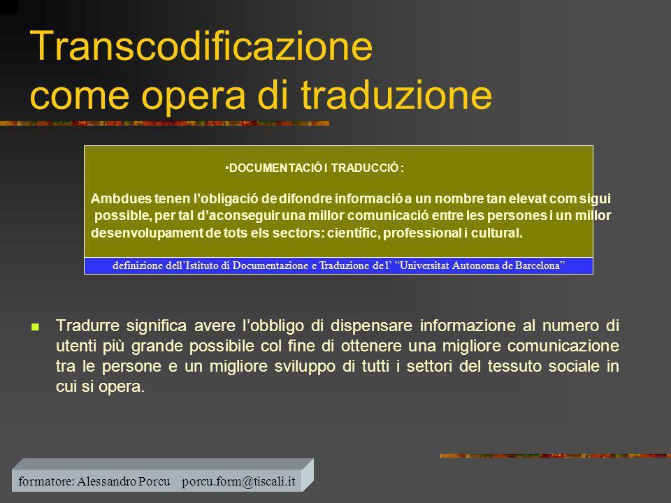 Transcodificazione come opera di traduzione  Tradurre significa avere l'obbligo di dispensare informazione al numero di utenti più grande possibile c