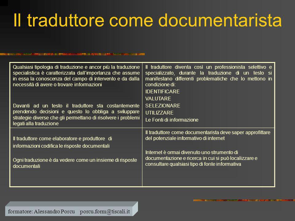 Il traduttore come documentarista Qualsiasi tipologia di traduzione e ancor più la traduzione specialistica è caratterizzata dall'importanza che assum