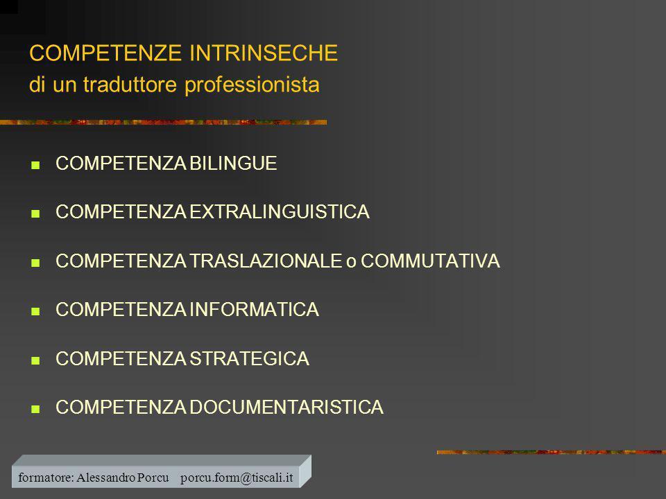 COMPETENZE INTRINSECHE di un traduttore professionista  COMPETENZA BILINGUE  COMPETENZA EXTRALINGUISTICA  COMPETENZA TRASLAZIONALE o COMMUTATIVA 