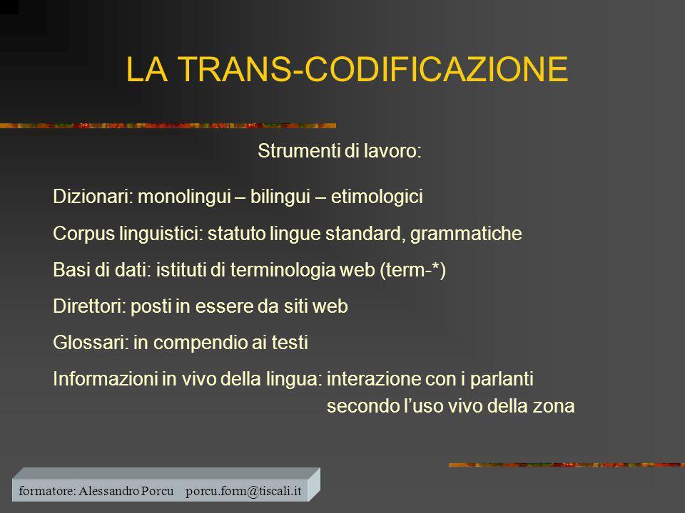 LA TRANS-CODIFICAZIONE Strumenti di lavoro: Dizionari: monolingui – bilingui – etimologici Corpus linguistici: statuto lingue standard, grammatiche Ba