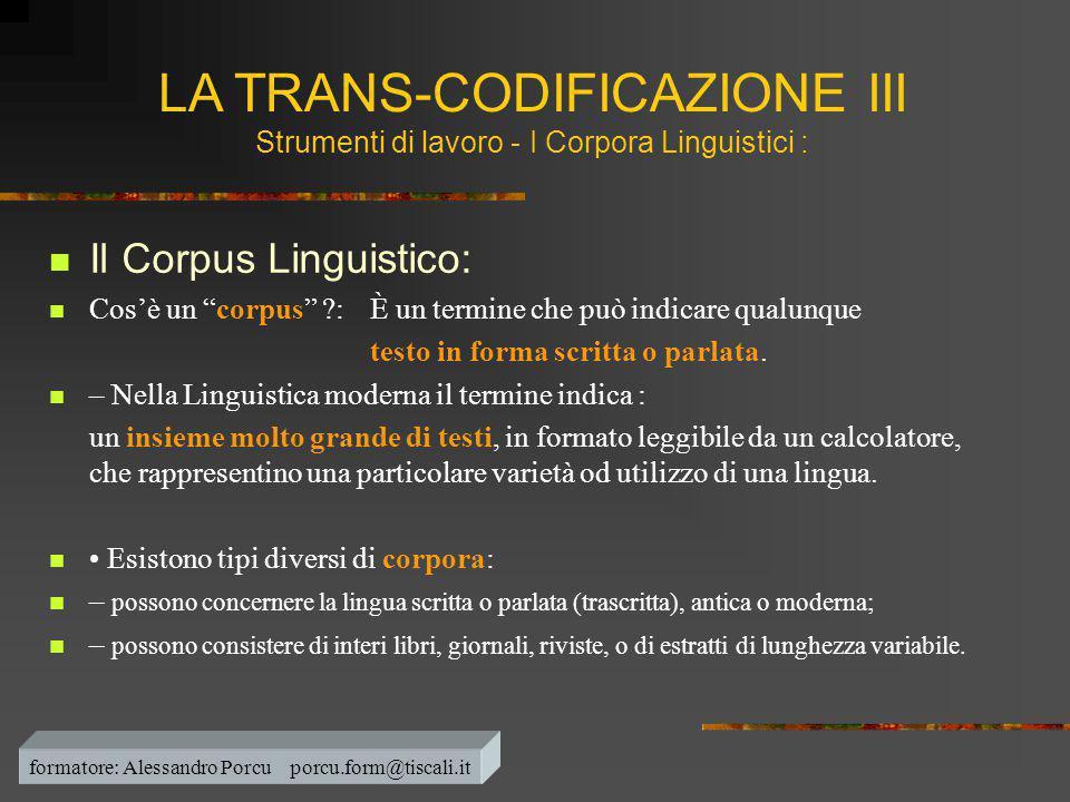 """ Il Corpus Linguistico:  Cos'è un """"corpus"""" ?:È un termine che può indicare qualunque testo in forma scritta o parlata.  – Nella Linguistica moderna"""