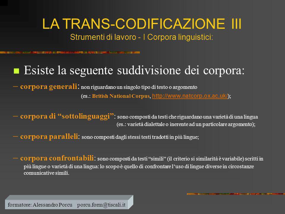  Esiste la seguente suddivisione dei corpora: – corpora generali : non riguardano un singolo tipo di testo o argomento (es.: British National Corpus,