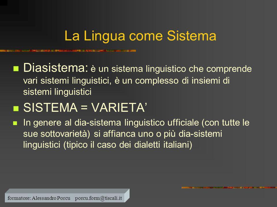 La Lingua come Sistema  Diasistema: è un sistema linguistico che comprende vari sistemi linguistici, è un complesso di insiemi di sistemi linguistici