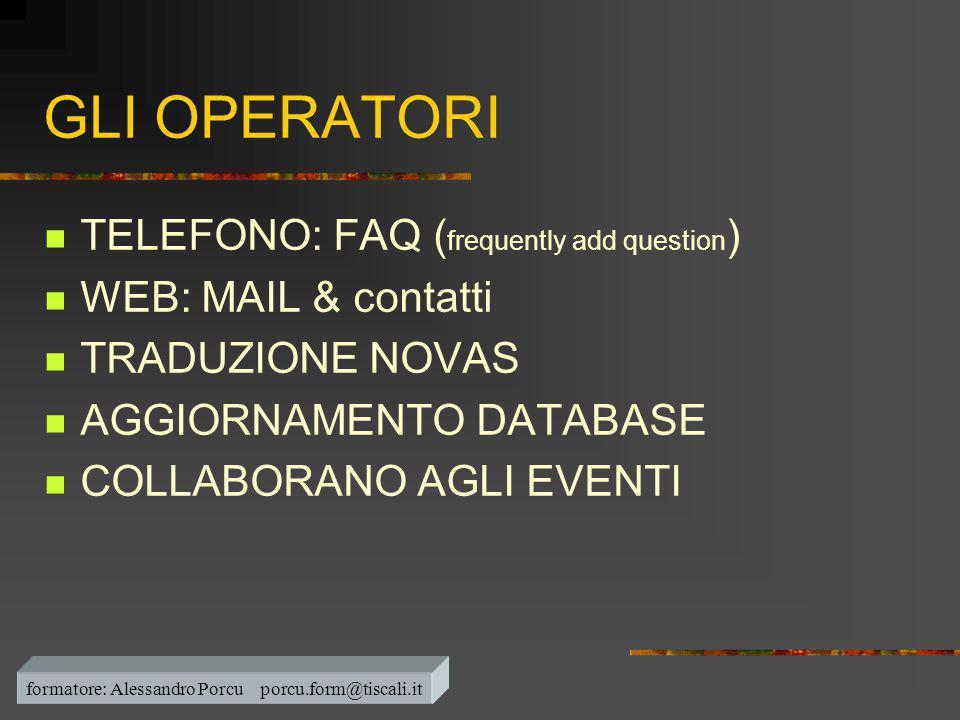 GLI OPERATORI  TELEFONO: FAQ ( frequently add question )  WEB: MAIL & contatti  TRADUZIONE NOVAS  AGGIORNAMENTO DATABASE  COLLABORANO AGLI EVENTI