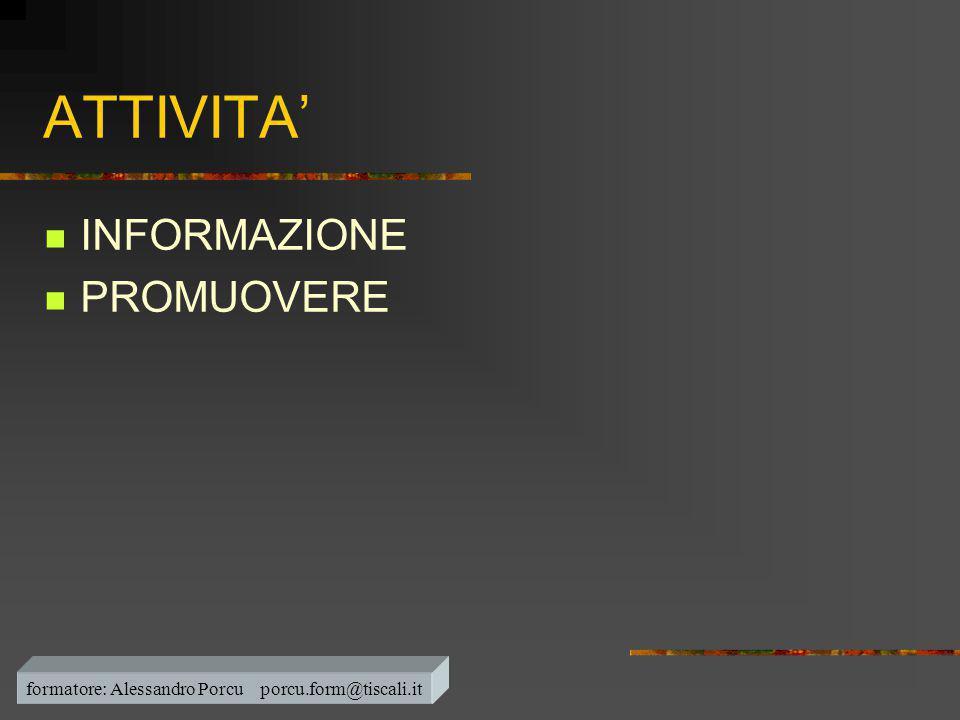 ATTIVITA'  INFORMAZIONE  PROMUOVERE formatore: Alessandro Porcu porcu.form@tiscali.it