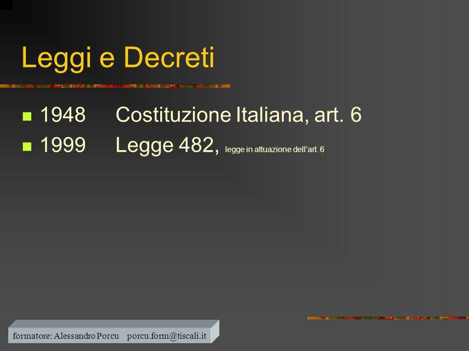 Leggi e Decreti  1948Costituzione Italiana, art. 6  1999Legge 482, legge in attuazione dell'art. 6 formatore: Alessandro Porcu porcu.form@tiscali.it