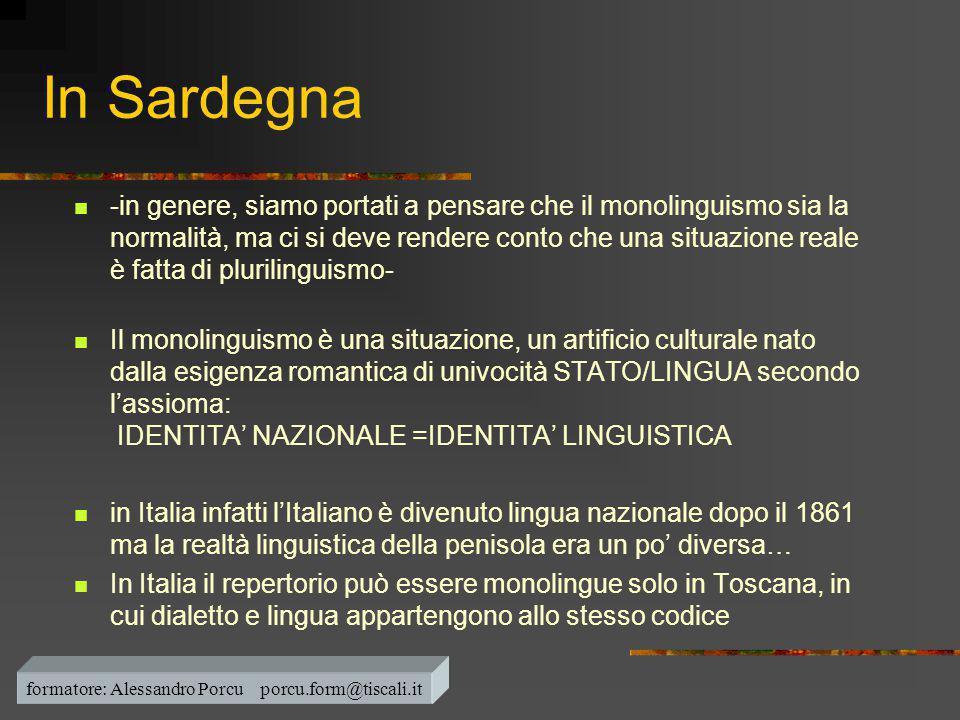 In Sardegna  -in genere, siamo portati a pensare che il monolinguismo sia la normalità, ma ci si deve rendere conto che una situazione reale è fatta
