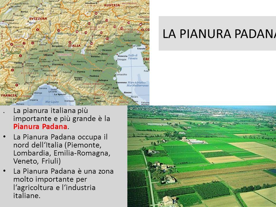 .La pianura italiana più importante e più grande è la Pianura Padana. • La Pianura Padana occupa il nord dell'Italia (Piemonte, Lombardia, Emilia-Roma