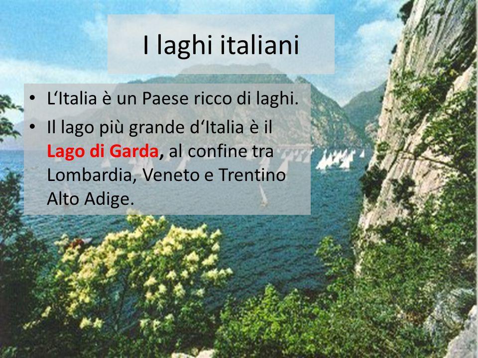 I laghi italiani • L'Italia è un Paese ricco di laghi. • Il lago più grande d'Italia è il Lago di Garda, al confine tra Lombardia, Veneto e Trentino A
