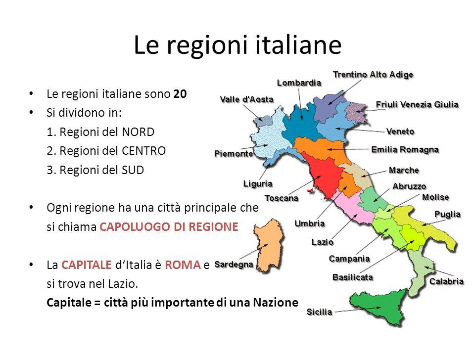 Le regioni italiane • Le regioni italiane sono 20 • Si dividono in: 1. Regioni del NORD 2. Regioni del CENTRO 3. Regioni del SUD • Ogni regione ha una