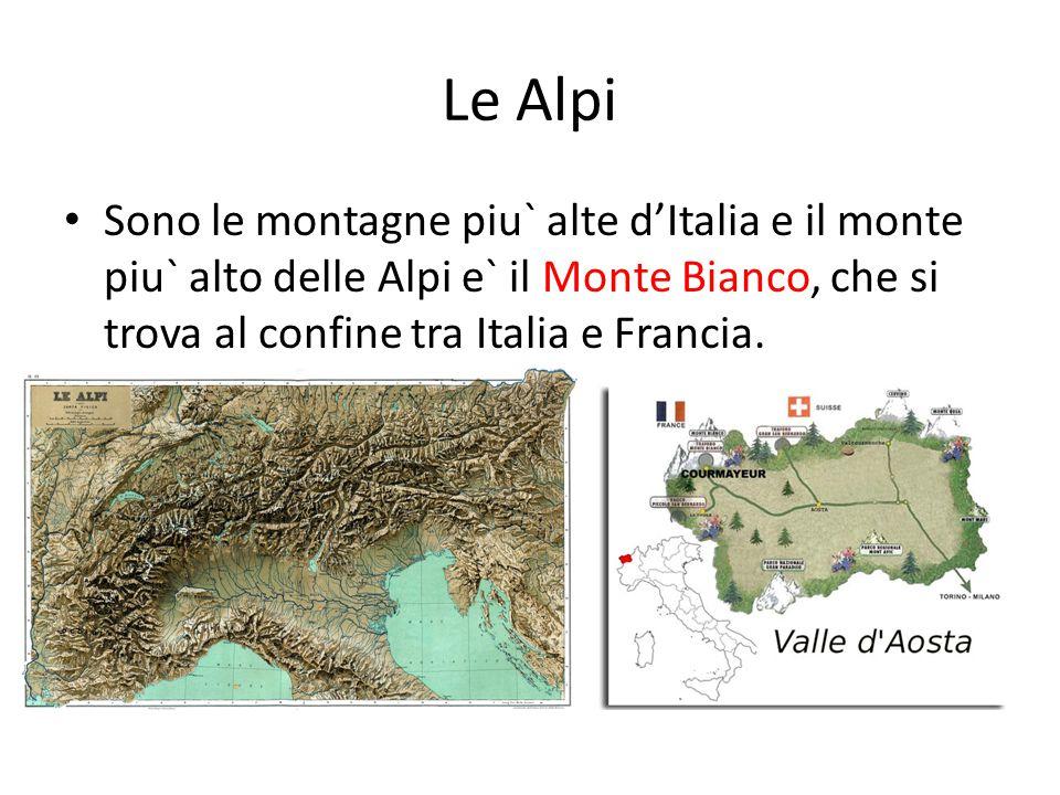 Le Alpi • Sono le montagne piu` alte d'Italia e il monte piu` alto delle Alpi e` il Monte Bianco, che si trova al confine tra Italia e Francia.