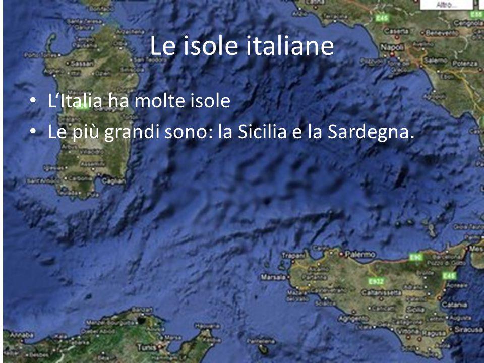Le isole italiane • L'Italia ha molte isole • Le più grandi sono: la Sicilia e la Sardegna.
