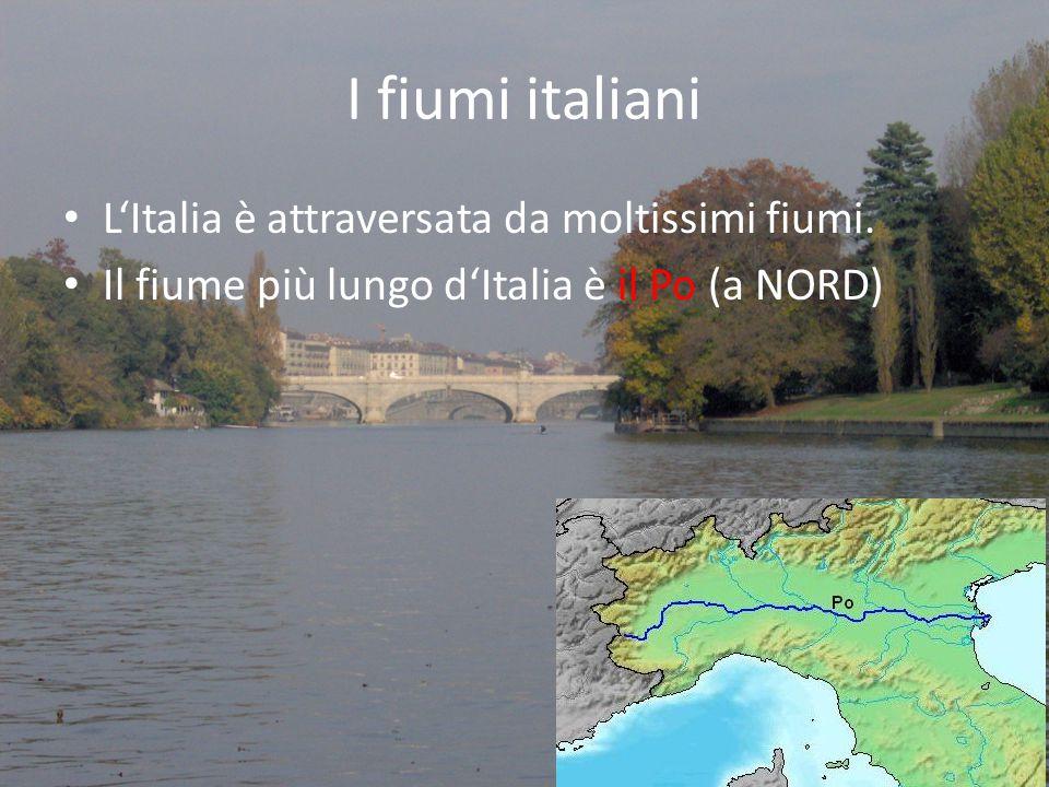I fiumi italiani • L'Italia è attraversata da moltissimi fiumi. • Il fiume più lungo d'Italia è il Po (a NORD)