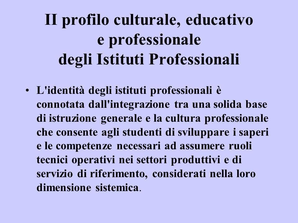 II profilo culturale, educativo e professionale degli Istituti Professionali •L'identità degli istituti professionali è connotata dall'integrazione tr