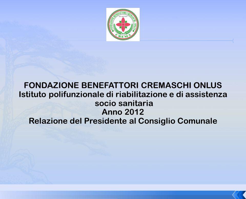 FONDAZIONE BENEFATTORI CREMASCHI ONLUS Istituto polifunzionale di riabilitazione e di assistenza socio sanitaria Anno 2012 Relazione del Presidente al