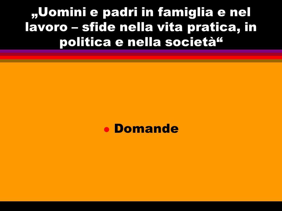 """""""Uomini e padri in famiglia e nel lavoro – sfide nella vita pratica, in politica e nella società l Domande"""