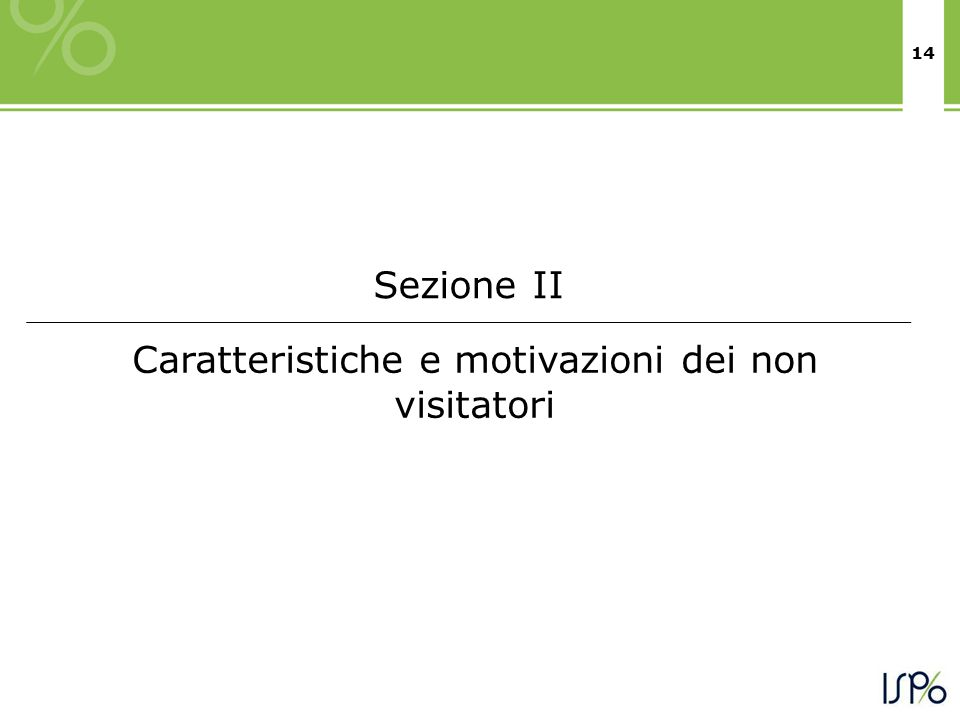 14 Caratteristiche e motivazioni dei non visitatori Sezione II