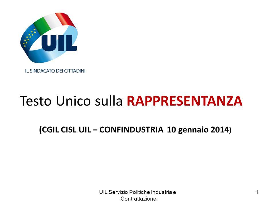 UIL Servizio Politiche Industria e Contrattazione 1 Testo Unico sulla RAPPRESENTANZA (CGIL CISL UIL – CONFINDUSTRIA 10 gennaio 2014 )