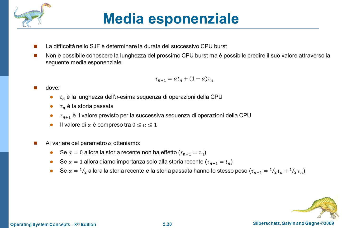 5.20 Silberschatz, Galvin and Gagne ©2009 Operating System Concepts – 8 th Edition Media esponenziale 