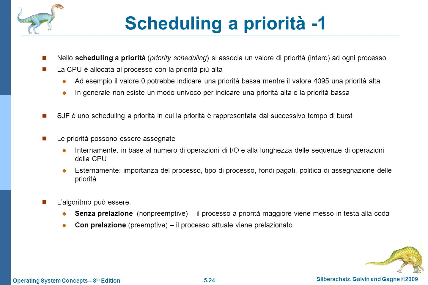 5.24 Silberschatz, Galvin and Gagne ©2009 Operating System Concepts – 8 th Edition Scheduling a priorità -1  Nello scheduling a priorità (priority sc