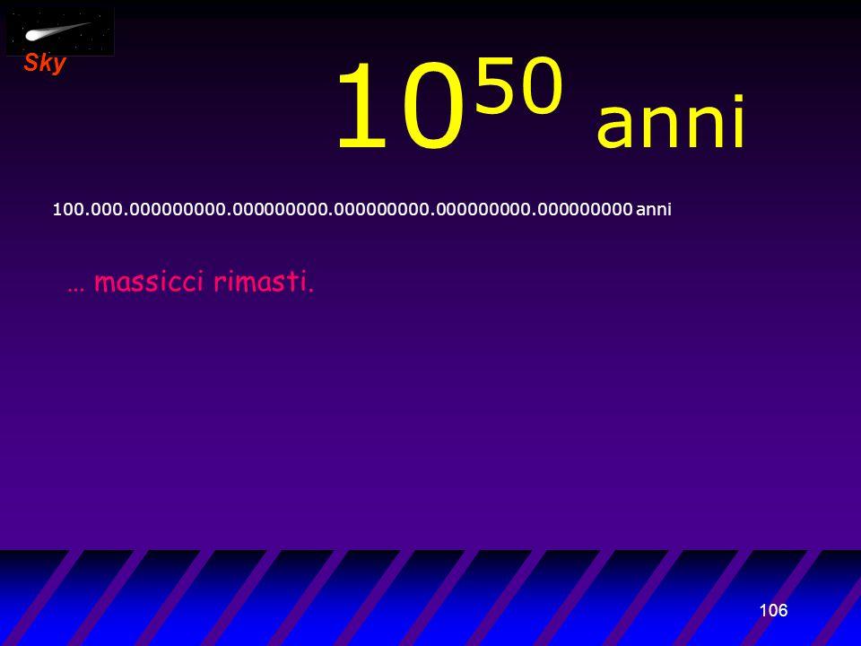 105 Sky 10 49 anni 10.000.000000000.000000000.000000000.000000000.000000000 anni … i soli resti...
