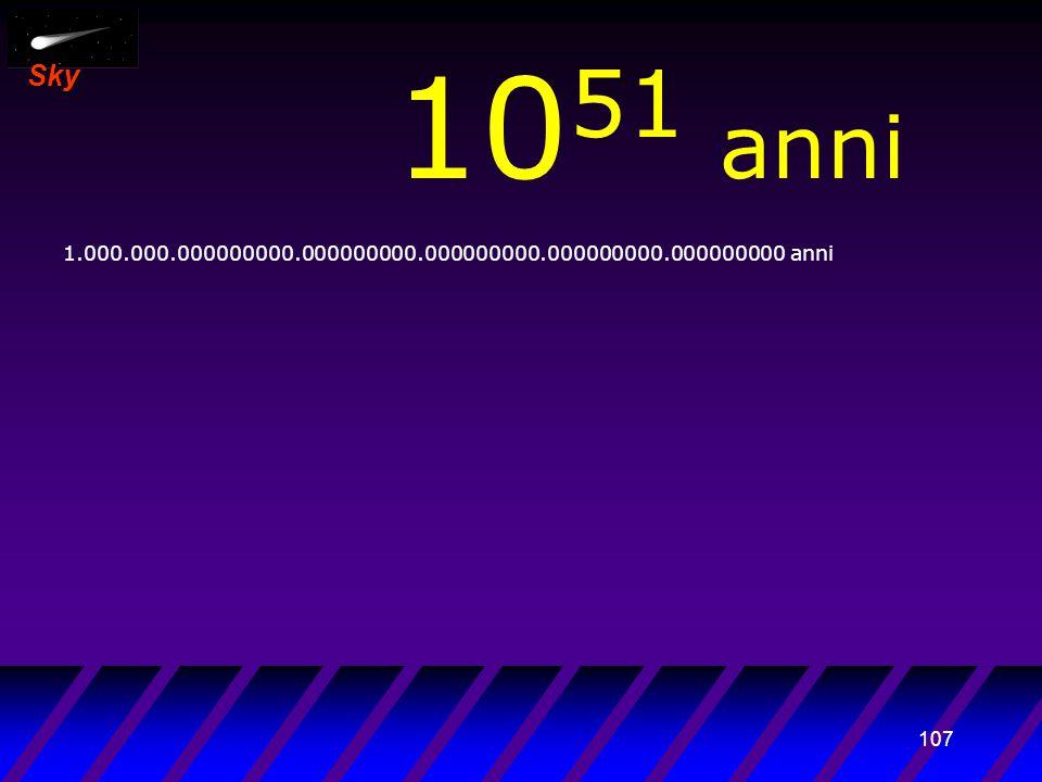 106 Sky 10 50 anni 100.000.000000000.000000000.000000000.000000000.000000000 anni … massicci rimasti.