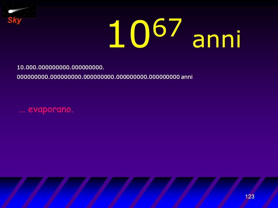 122 Sky 10 66 anni 1.000.000000000.000000000. 000000000.000000000.000000000.000000000.000000000 anni … massa stellare...