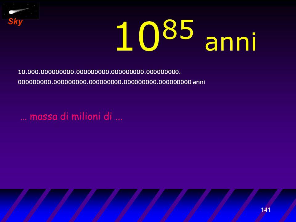 140 Sky 10 84 anni 1.000.000000000.000000000.000000000.000000000. 000000000.000000000.000000000.000000000.000000000 anni I buchi neri di...