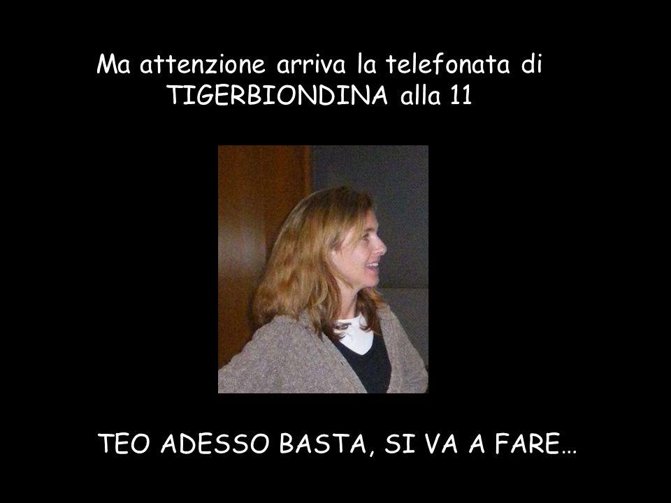 Ma attenzione arriva la telefonata di TIGERBIONDINA alla 11 TEO ADESSO BASTA, SI VA A FARE…
