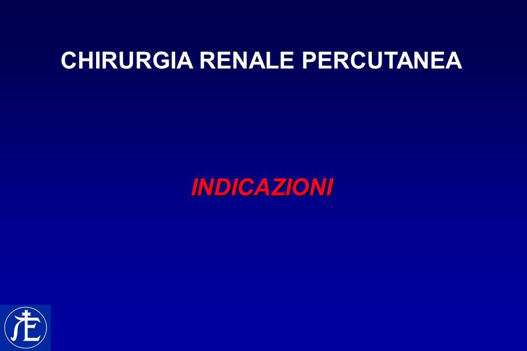ENDOUROLOGIA DELL'ALTA VIA ESCRETRICE CHIRURGIA RENALE PERCUTANEAINDICAZIONI