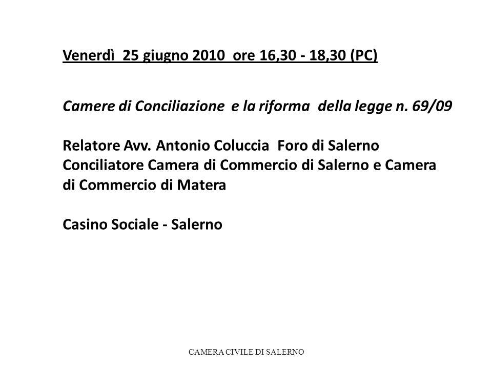 Venerdì 25 giugno 2010 ore 16,30 - 18,30 (PC) Camere di Conciliazione e la riforma della legge n. 69/09 Relatore Avv. Antonio Coluccia Foro di Salerno
