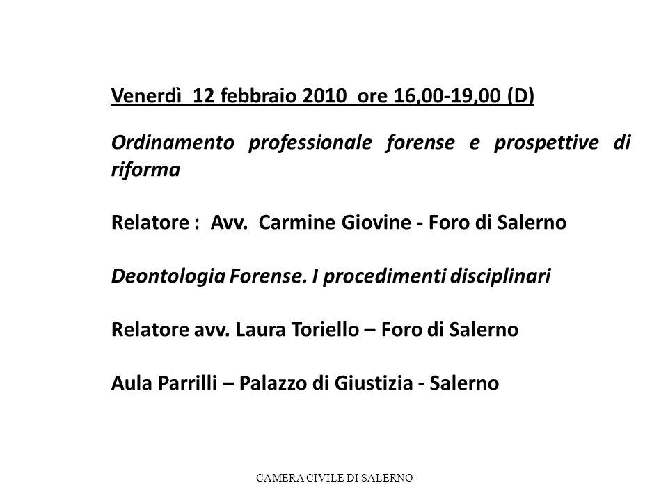 Venerdì 12 febbraio 2010 ore 16,00-19,00 (D) Ordinamento professionale forense e prospettive di riforma Relatore : Avv. Carmine Giovine - Foro di Sale