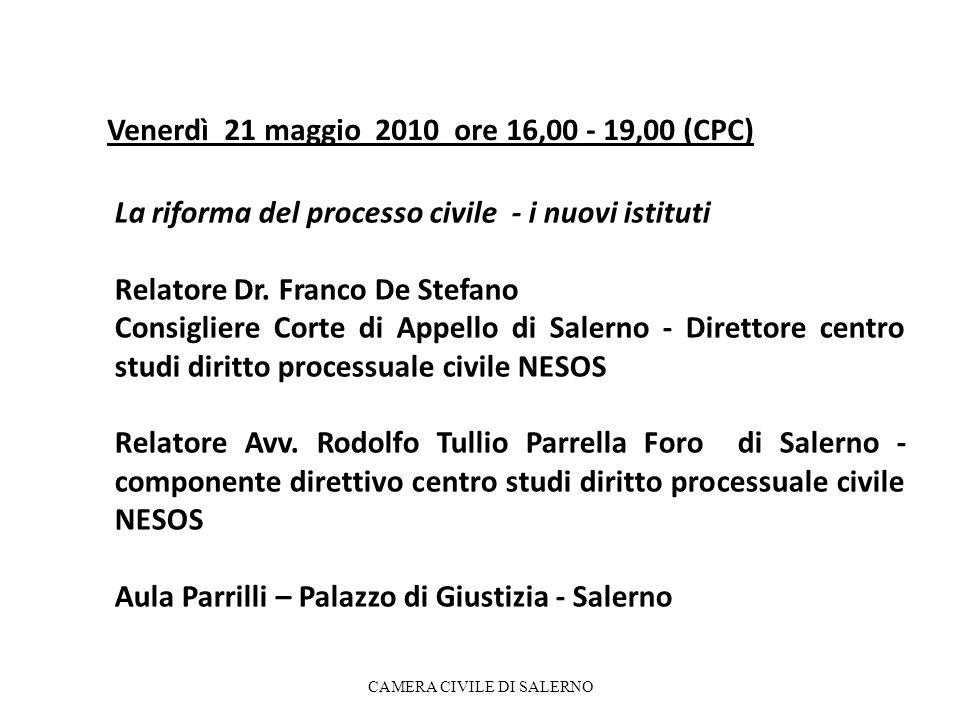 Venerdì 21 maggio 2010 ore 16,00 - 19,00 (CPC) CAMERA CIVILE DI SALERNO La riforma del processo civile - i nuovi istituti Relatore Dr. Franco De Stefa
