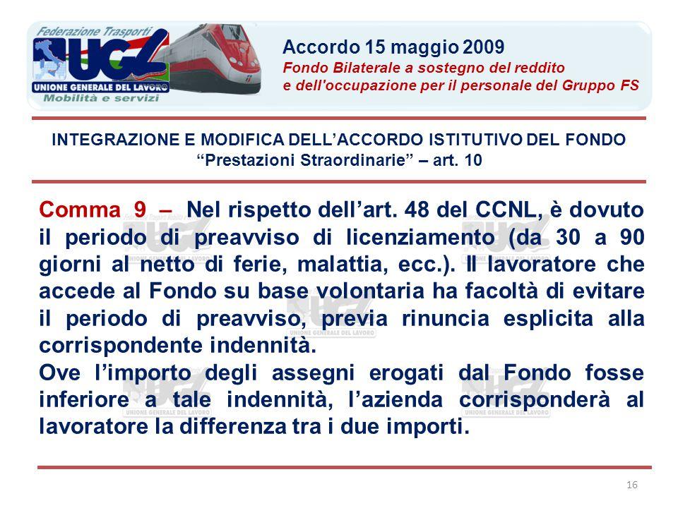 """16 INTEGRAZIONE E MODIFICA DELL'ACCORDO ISTITUTIVO DEL FONDO """"Prestazioni Straordinarie"""" – art. 10 Comma 9 – Nel rispetto dell'art. 48 del CCNL, è dov"""